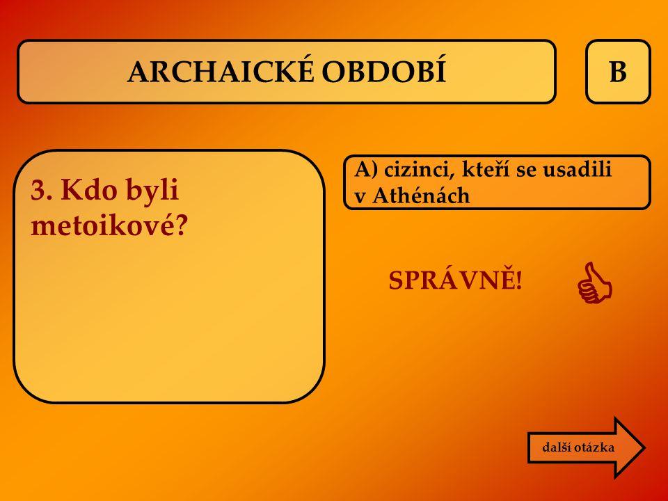  ARCHAICKÉ OBDOBÍ B 3. Kdo byli metoikové SPRÁVNĚ!