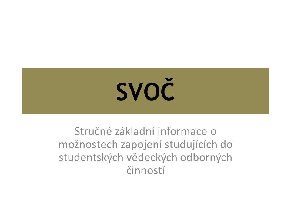 SVOČ Stručné základní informace o možnostech zapojení studujících do studentských vědeckých odborných činností.