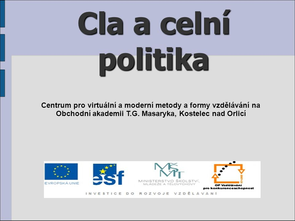 Cla a celní politika Centrum pro virtuální a moderní metody a formy vzdělávání na.