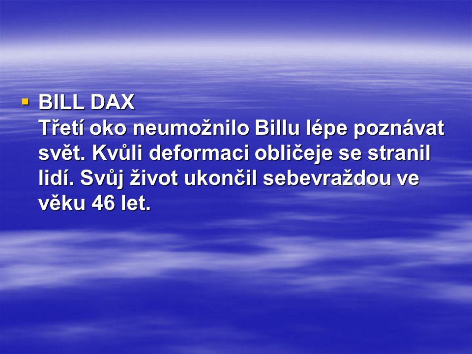 BILL DAX Třetí oko neumožnilo Billu lépe poznávat svět