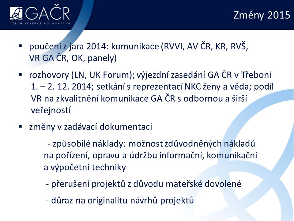 Změny 2015 poučení z jara 2014: komunikace (RVVI, AV ČR, KR, RVŠ, VR GA ČR, OK, panely) rozhovory (LN, UK Forum); výjezdní zasedání GA ČR v Třeboni.