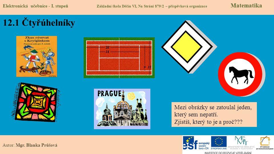 12.1 Čtyřúhelníky Mezi obrázky se zatoulal jeden, který sem nepatří.