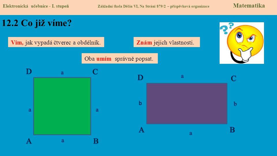12.2 Co již víme D C D C A B A B Vím, jak vypadá čtverec a obdélník.