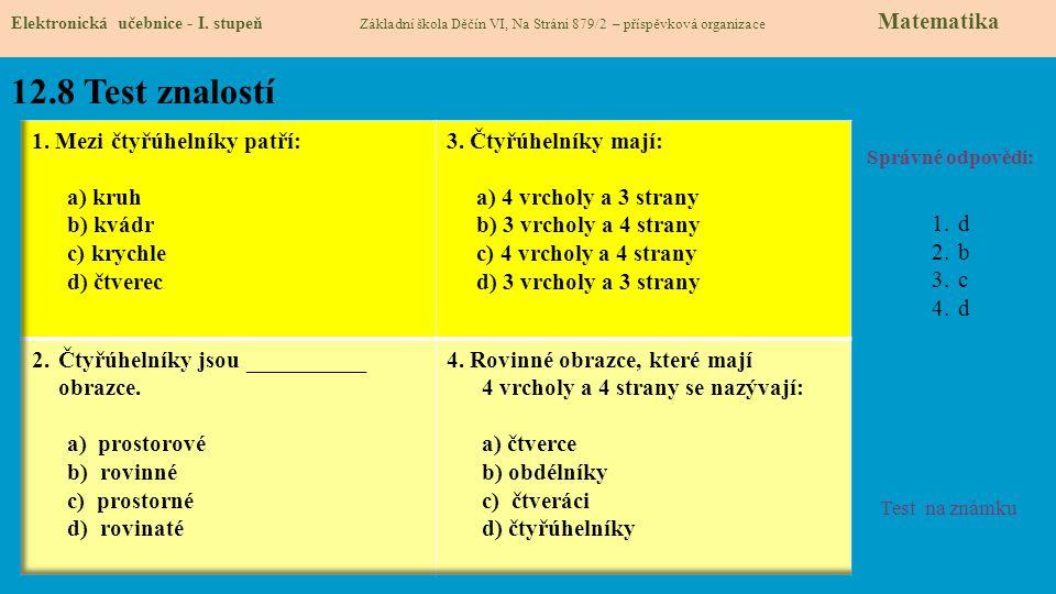 12.8 Test znalostí 1. Mezi čtyřúhelníky patří: a) kruh b) kvádr