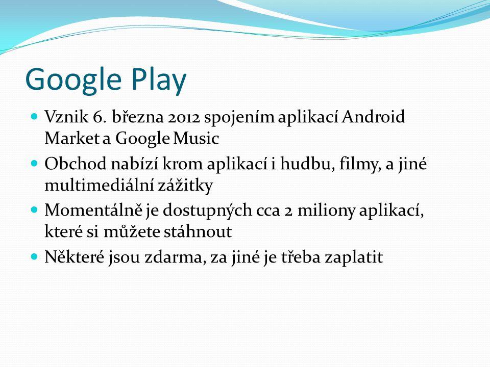 Google Play Vznik 6. března 2012 spojením aplikací Android Market a Google Music.
