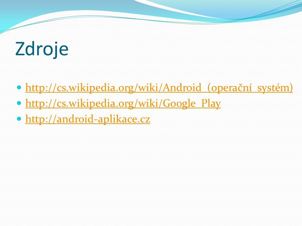 Zdroje http://cs.wikipedia.org/wiki/Android_(operační_systém)