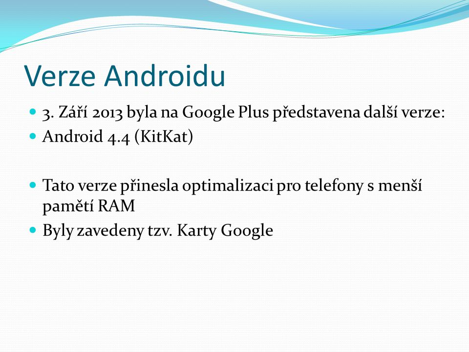 Verze Androidu 3. Září 2013 byla na Google Plus představena další verze: Android 4.4 (KitKat)