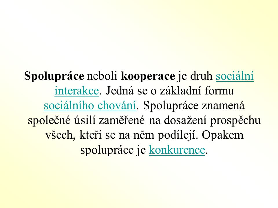 Spolupráce neboli kooperace je druh sociální interakce