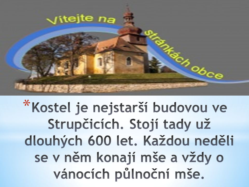 Kostel je nejstarší budovou ve Strupčicích