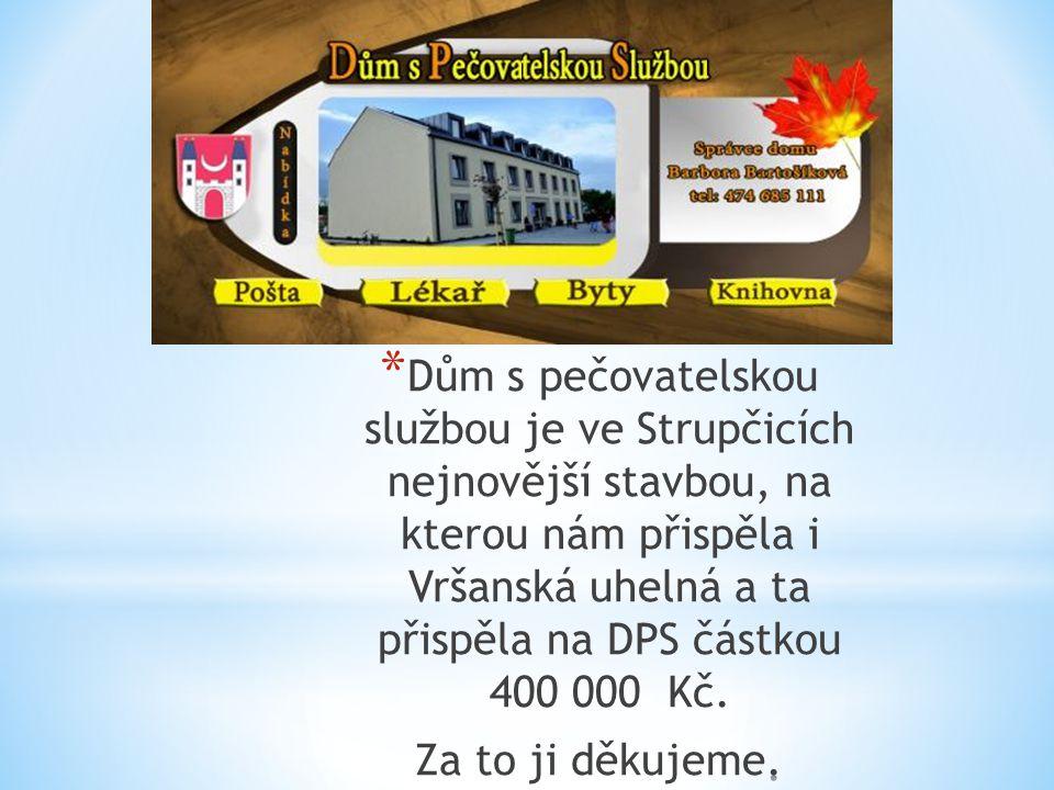 Dům s pečovatelskou službou je ve Strupčicích nejnovější stavbou, na kterou nám přispěla i Vršanská uhelná a ta přispěla na DPS částkou 400 000 Kč.