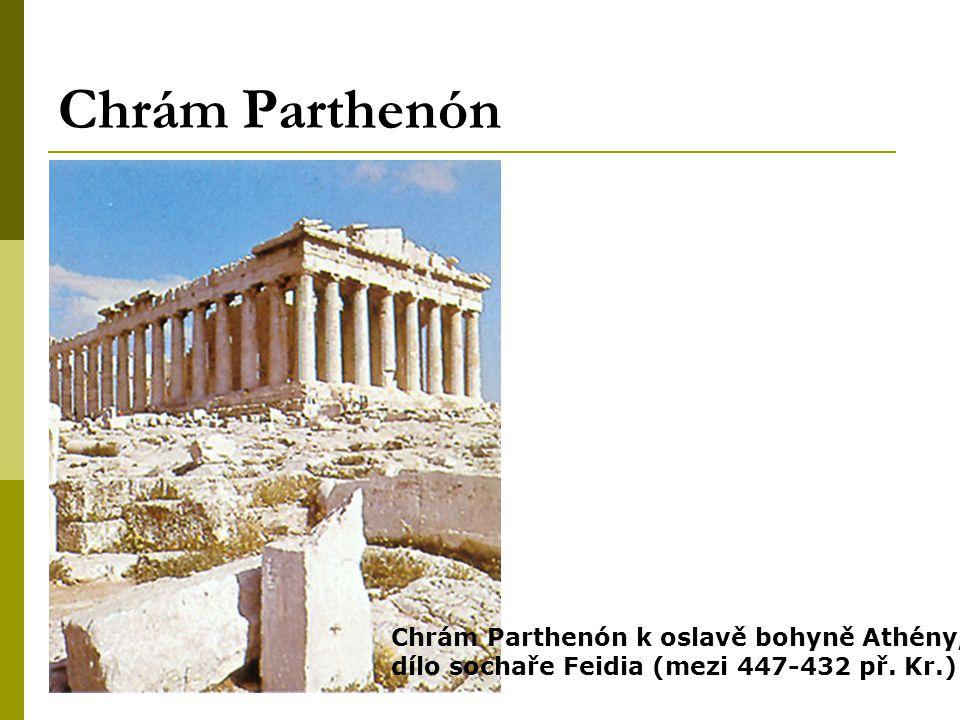 Chrám Parthenón Chrám Parthenón k oslavě bohyně Athény, dílo sochaře Feidia (mezi 447-432 př. Kr.)