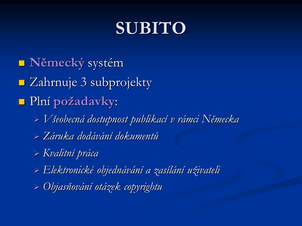 SUBITO Německý systém Zahrnuje 3 subprojekty Plní požadavky: