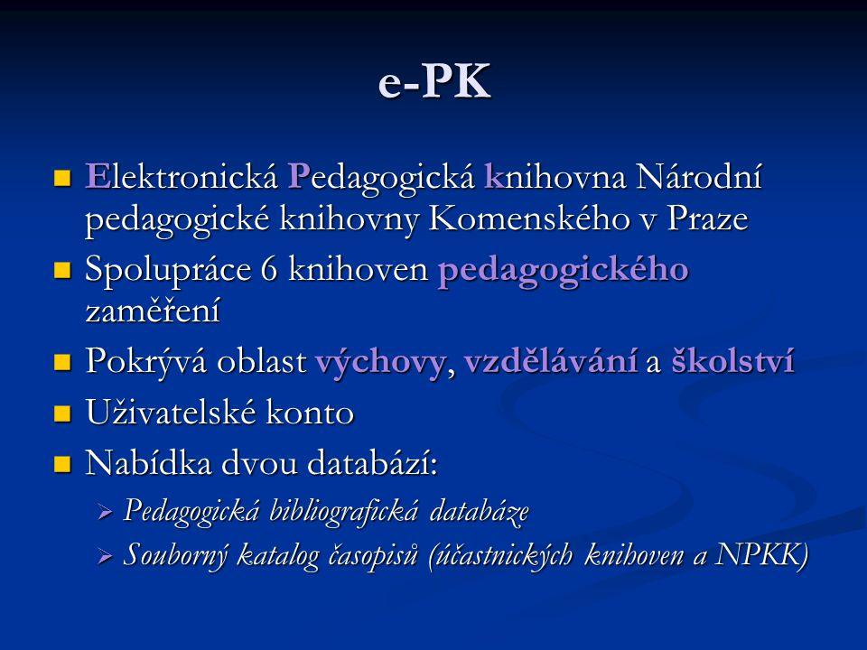 e-PK Elektronická Pedagogická knihovna Národní pedagogické knihovny Komenského v Praze. Spolupráce 6 knihoven pedagogického zaměření.