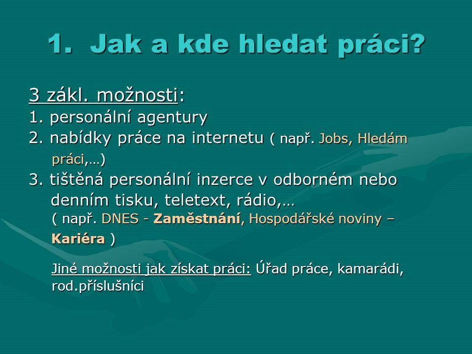 Jak a kde hledat práci 3 zákl. možnosti: 1. personální agentury