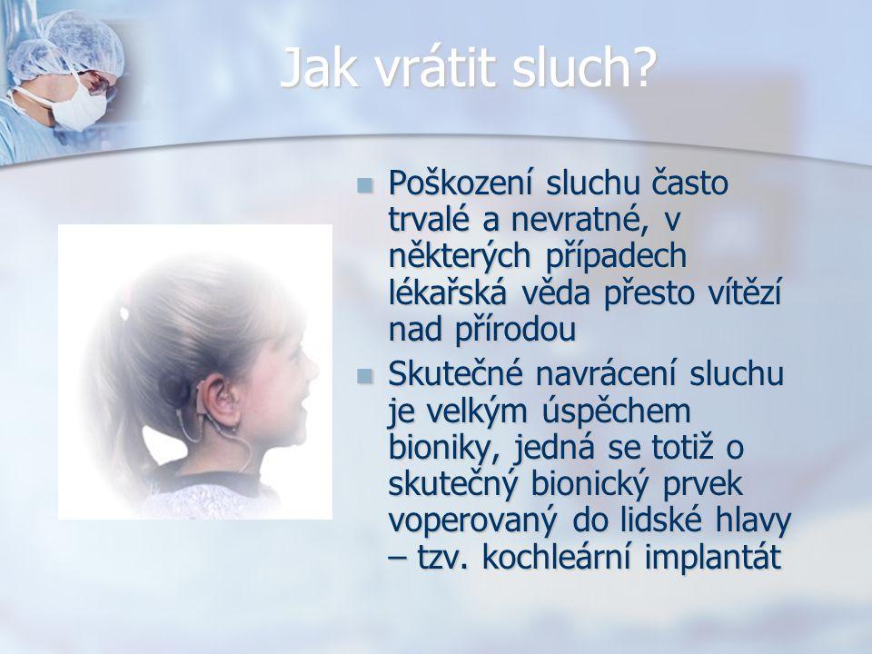 Jak vrátit sluch Poškození sluchu často trvalé a nevratné, v některých případech lékařská věda přesto vítězí nad přírodou.