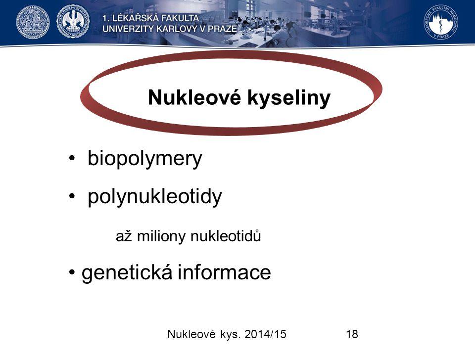 Nukleové kyseliny • biopolymery • polynukleotidy až miliony nukleotidů