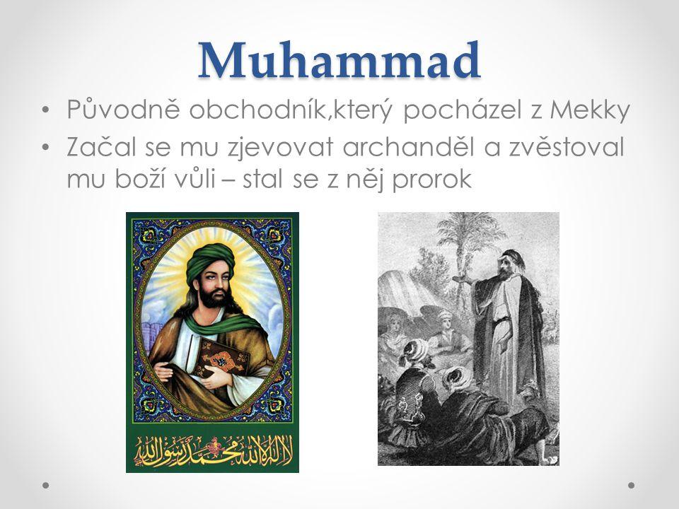 Muhammad Původně obchodník,který pocházel z Mekky