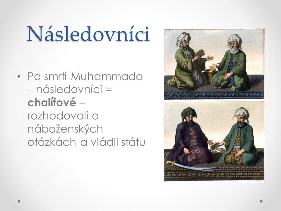 Následovníci Po smrti Muhammada – následovníci = chalífové – rozhodovali o náboženských otázkách a vládli státu.