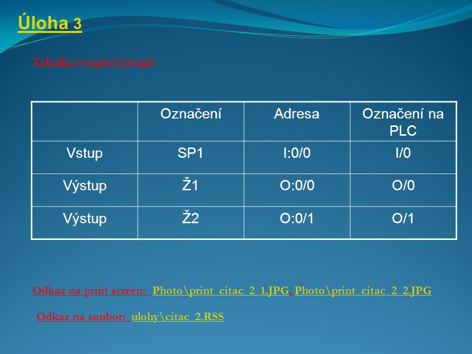 Úloha 3 Označení Adresa Označení na PLC Vstup SP1 I:0/0 I/0 Výstup Ž1