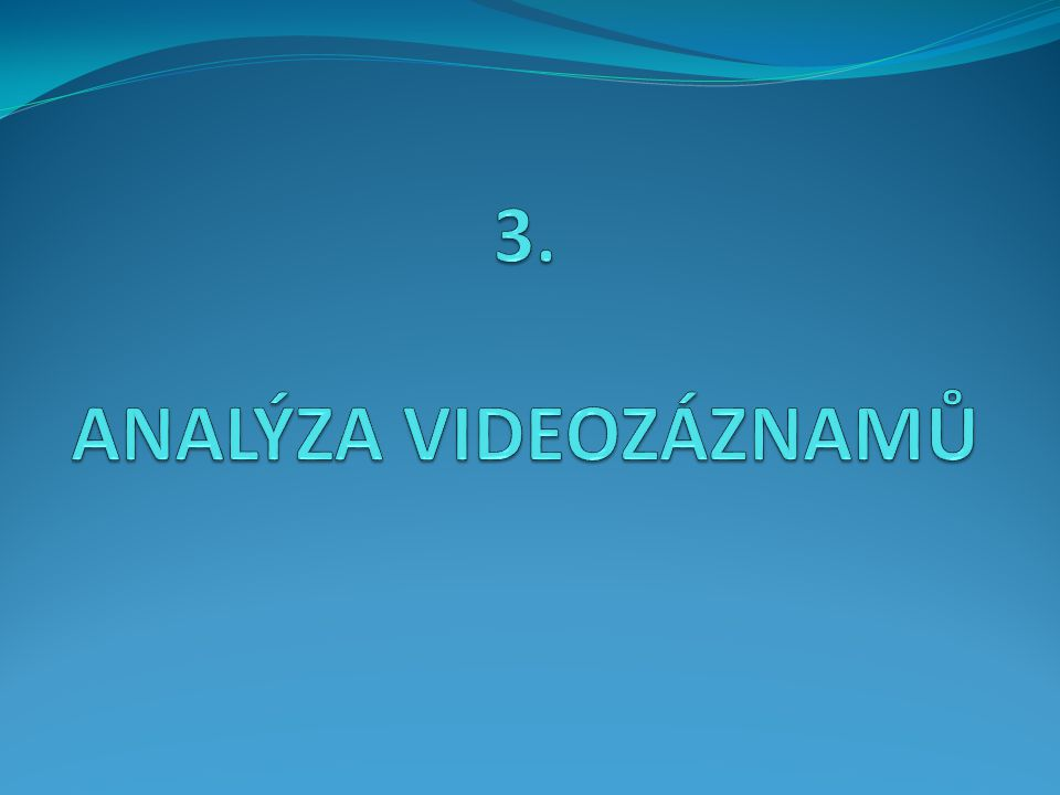 3. ANALÝZA VIDEOZÁZNAMŮ