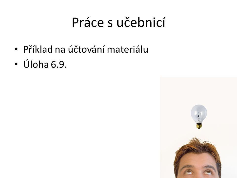 Práce s učebnicí Příklad na účtování materiálu Úloha 6.9.