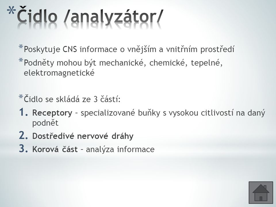 Čidlo /analyzátor/ Poskytuje CNS informace o vnějším a vnitřním prostředí. Podněty mohou být mechanické, chemické, tepelné, elektromagnetické.