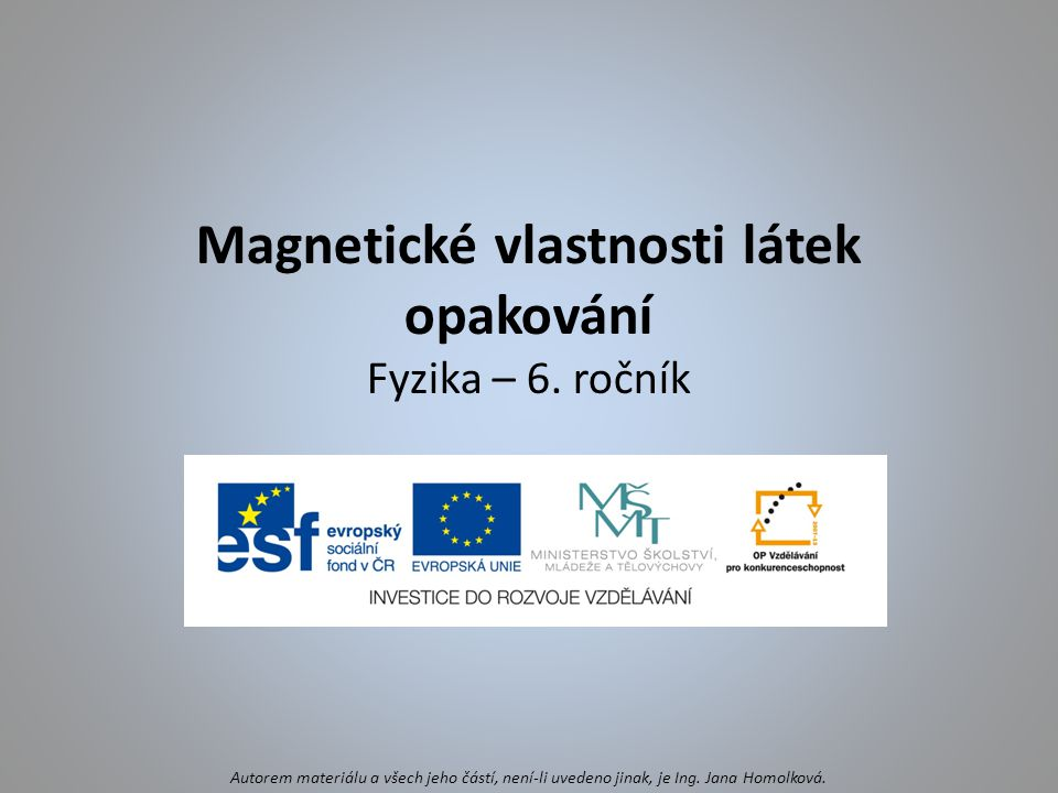 Magnetické vlastnosti látek opakování Fyzika – 6. ročník