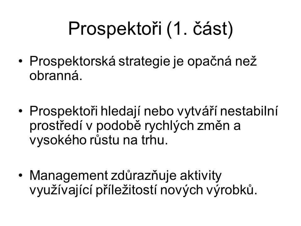 Prospektoři (1. část) Prospektorská strategie je opačná než obranná.