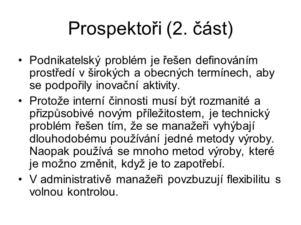 Prospektoři (2. část) Podnikatelský problém je řešen definováním prostředí v širokých a obecných termínech, aby se podpořily inovační aktivity.