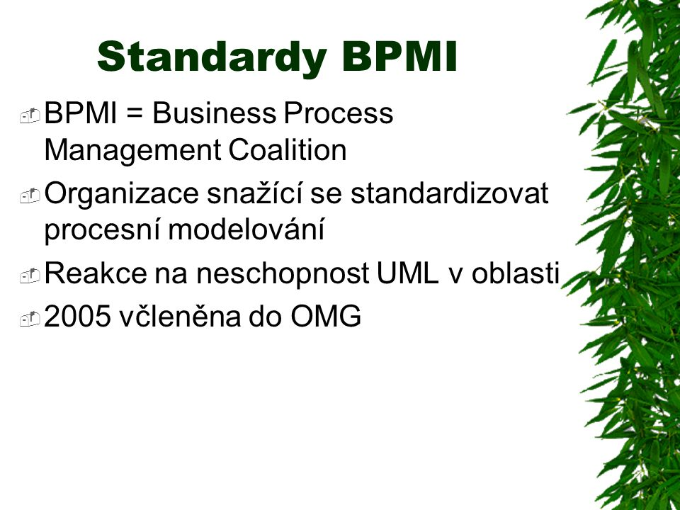 Standardy BPMI BPMI = Business Process Management Coalition