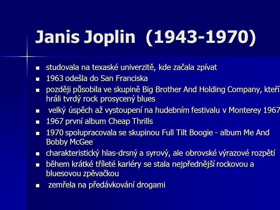 Janis Joplin (1943-1970) studovala na texaské univerzitě, kde začala zpívat. 1963 odešla do San Franciska.