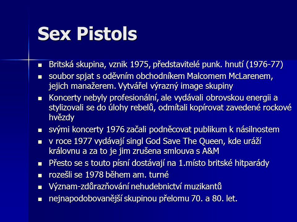 Sex Pistols Britská skupina, vznik 1975, představitelé punk. hnutí (1976-77)