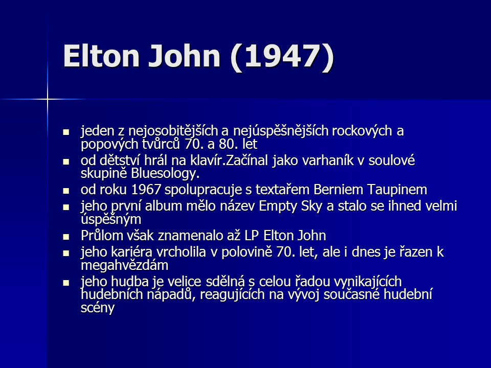 Elton John (1947) jeden z nejosobitějších a nejúspěšnějších rockových a popových tvůrců 70. a 80. let.