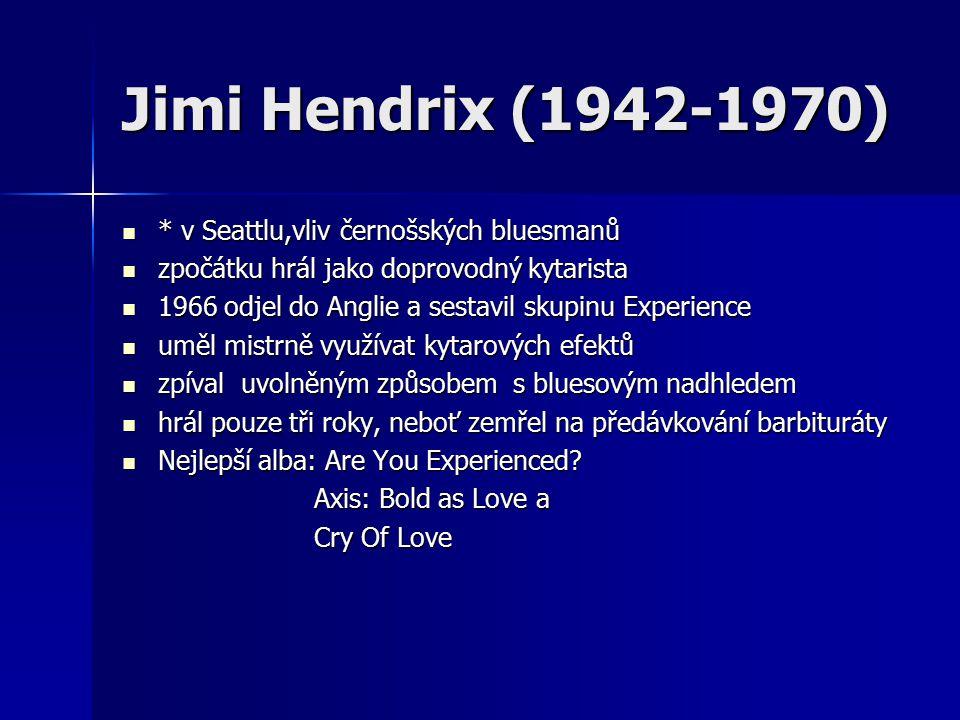 Jimi Hendrix (1942-1970) * v Seattlu,vliv černošských bluesmanů