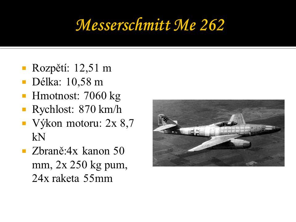 Messerschmitt Me 262 Rozpětí: 12,51 m Délka: 10,58 m Hmotnost: 7060 kg