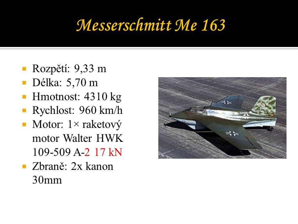 Messerschmitt Me 163 Rozpětí: 9,33 m Délka: 5,70 m Hmotnost: 4310 kg