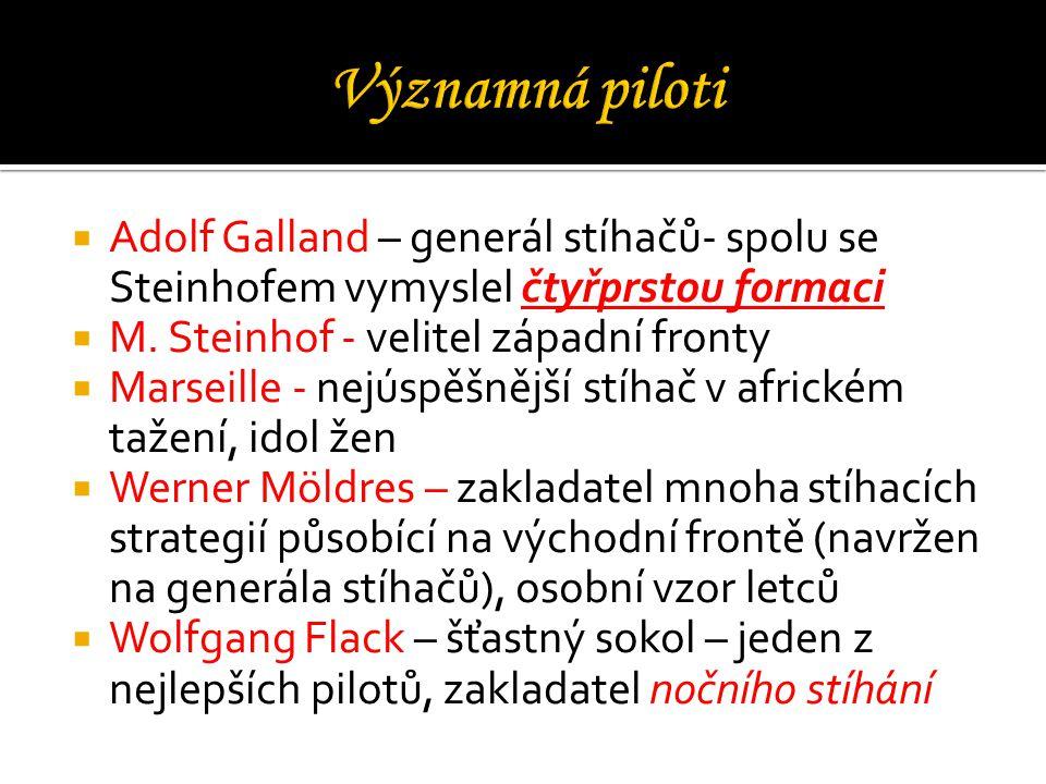 Významná piloti Adolf Galland – generál stíhačů- spolu se Steinhofem vymyslel čtyřprstou formaci. M. Steinhof - velitel západní fronty.