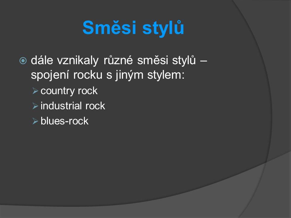 Směsi stylů dále vznikaly různé směsi stylů – spojení rocku s jiným stylem: country rock. industrial rock.