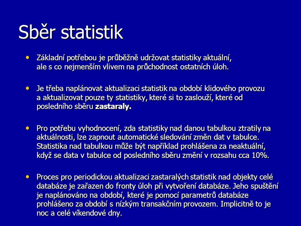Sběr statistik Základní potřebou je průběžně udržovat statistiky aktuální, ale s co nejmenším vlivem na průchodnost ostatních úloh.