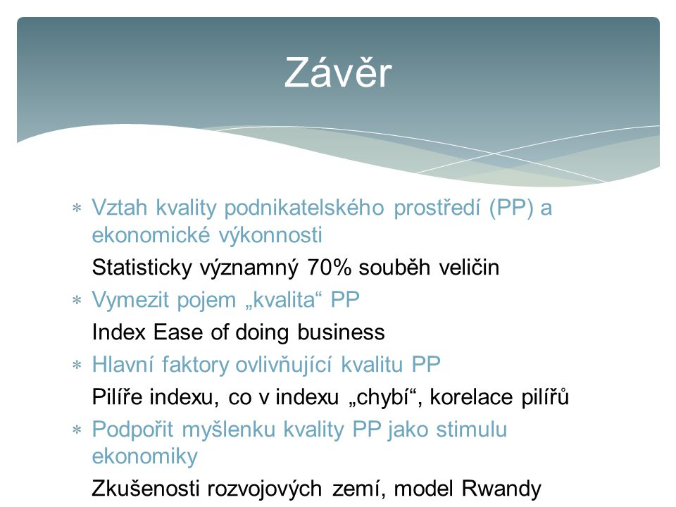 Závěr Vztah kvality podnikatelského prostředí (PP) a ekonomické výkonnosti. Statisticky významný 70% souběh veličin.