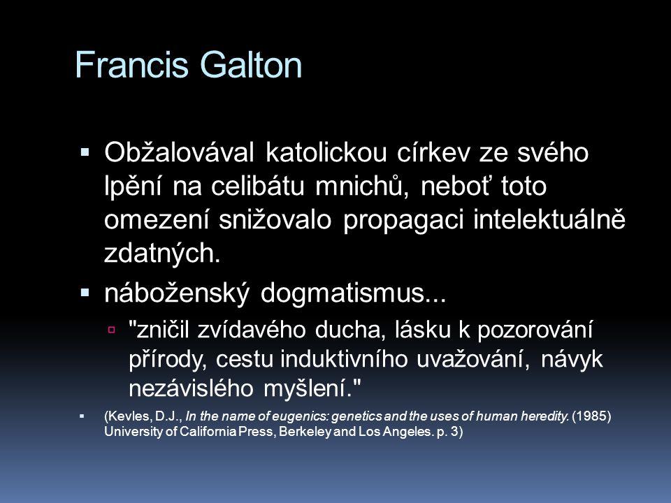 Francis Galton Obžalovával katolickou církev ze svého lpění na celibátu mnichů, neboť toto omezení snižovalo propagaci intelektuálně zdatných.
