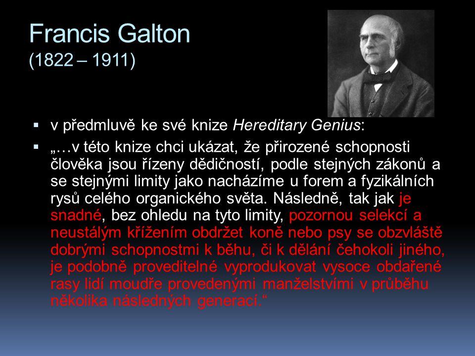 Francis Galton (1822 – 1911) v předmluvě ke své knize Hereditary Genius: