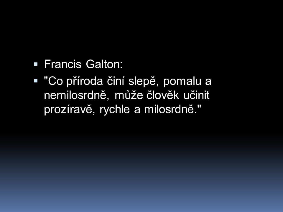 Francis Galton: Co příroda činí slepě, pomalu a nemilosrdně, může člověk učinit prozíravě, rychle a milosrdně.