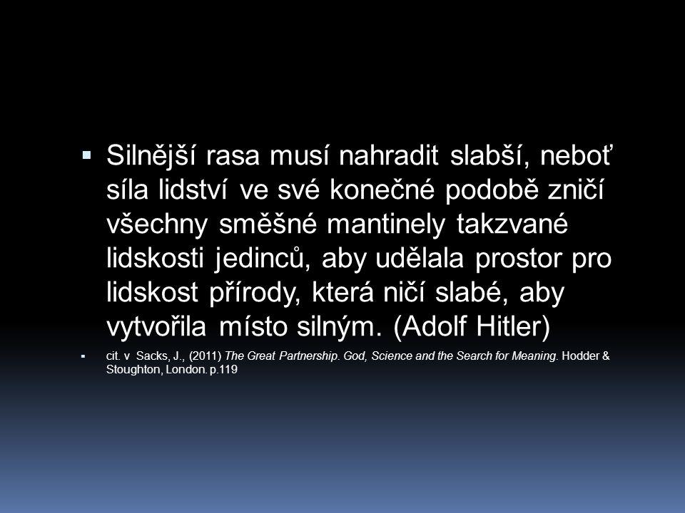 Silnější rasa musí nahradit slabší, neboť síla lidství ve své konečné podobě zničí všechny směšné mantinely takzvané lidskosti jedinců, aby udělala prostor pro lidskost přírody, která ničí slabé, aby vytvořila místo silným. (Adolf Hitler)