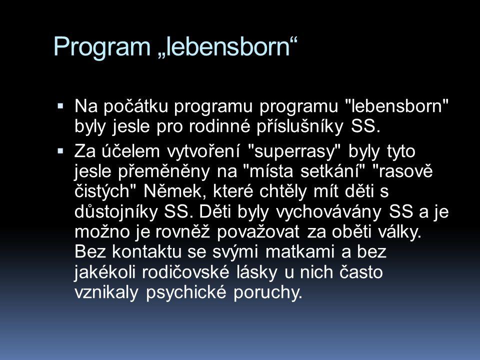 """Program """"lebensborn Na počátku programu programu lebensborn byly jesle pro rodinné příslušníky SS."""