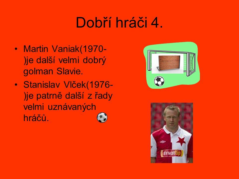 Dobří hráči 4. Martin Vaniak(1970-)je další velmi dobrý golman Slavie.