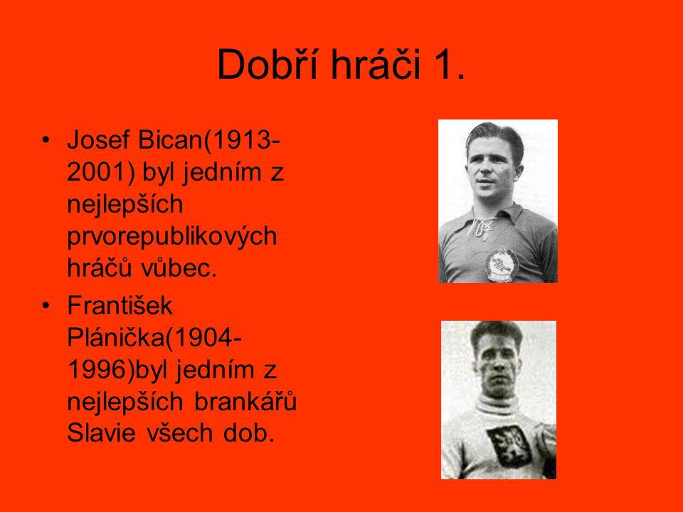 Dobří hráči 1. Josef Bican(1913-2001) byl jedním z nejlepších prvorepublikových hráčů vůbec.