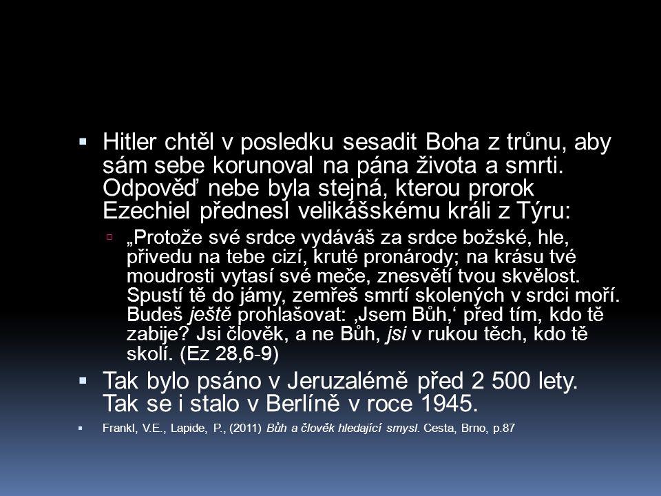 Hitler chtěl v posledku sesadit Boha z trůnu, aby sám sebe korunoval na pána života a smrti. Odpověď nebe byla stejná, kterou prorok Ezechiel přednesl velikášskému králi z Týru: