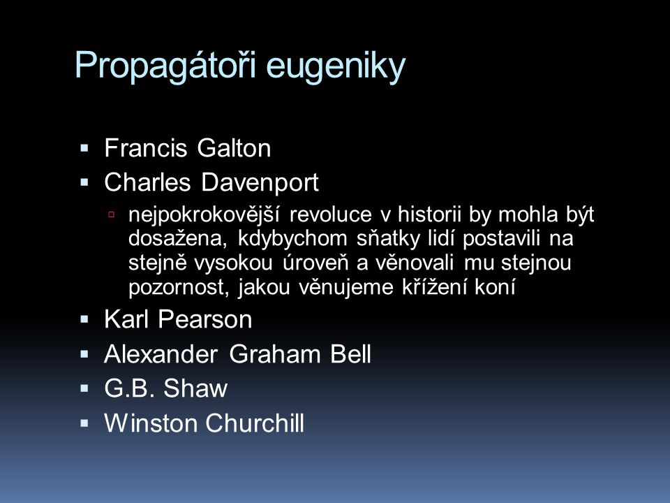 Propagátoři eugeniky Francis Galton Charles Davenport Karl Pearson