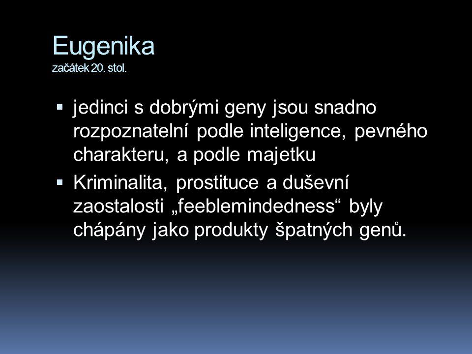 Eugenika začátek 20. stol. jedinci s dobrými geny jsou snadno rozpoznatelní podle inteligence, pevného charakteru, a podle majetku.